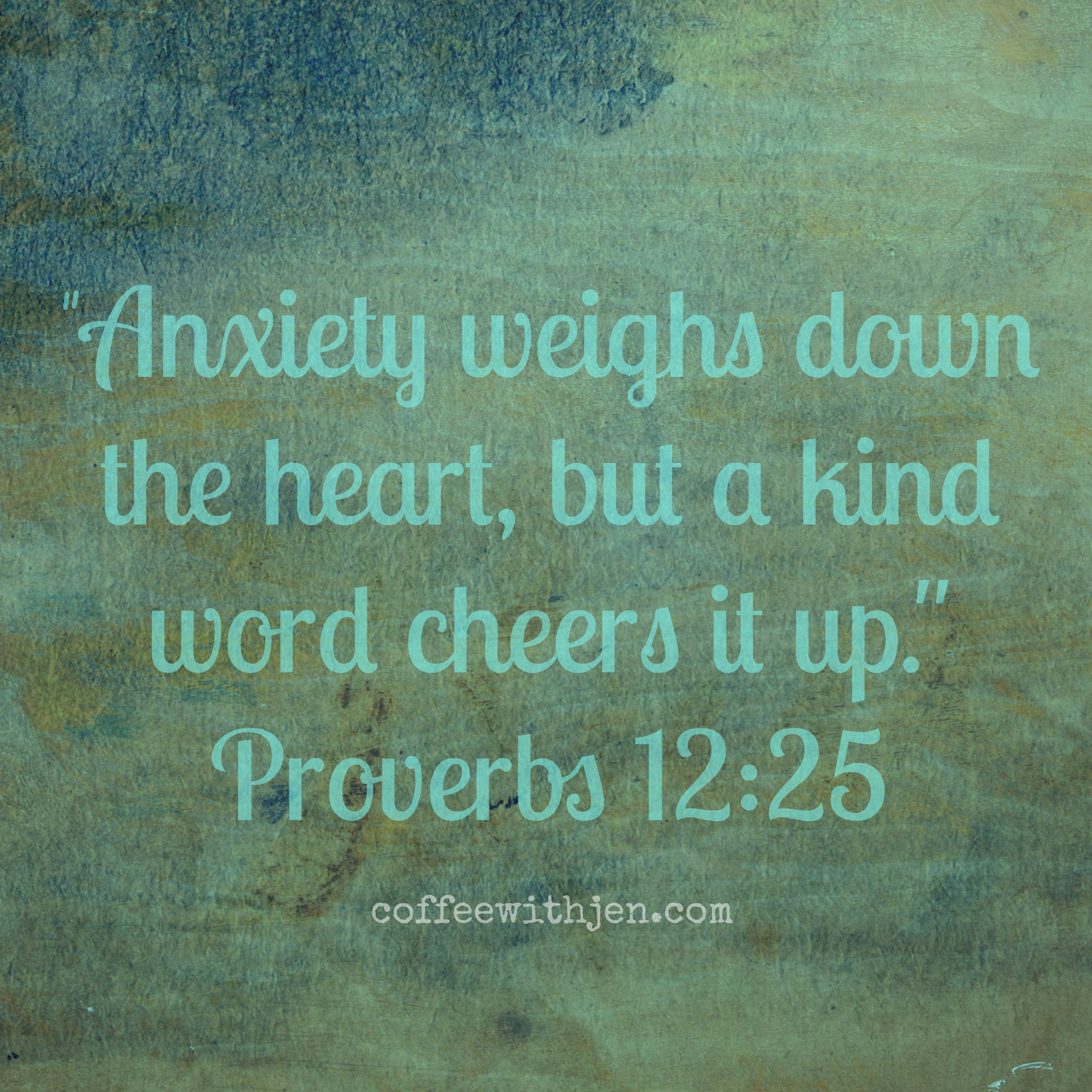 Anxiety weighs down the heart, but a kind word cheers it up.